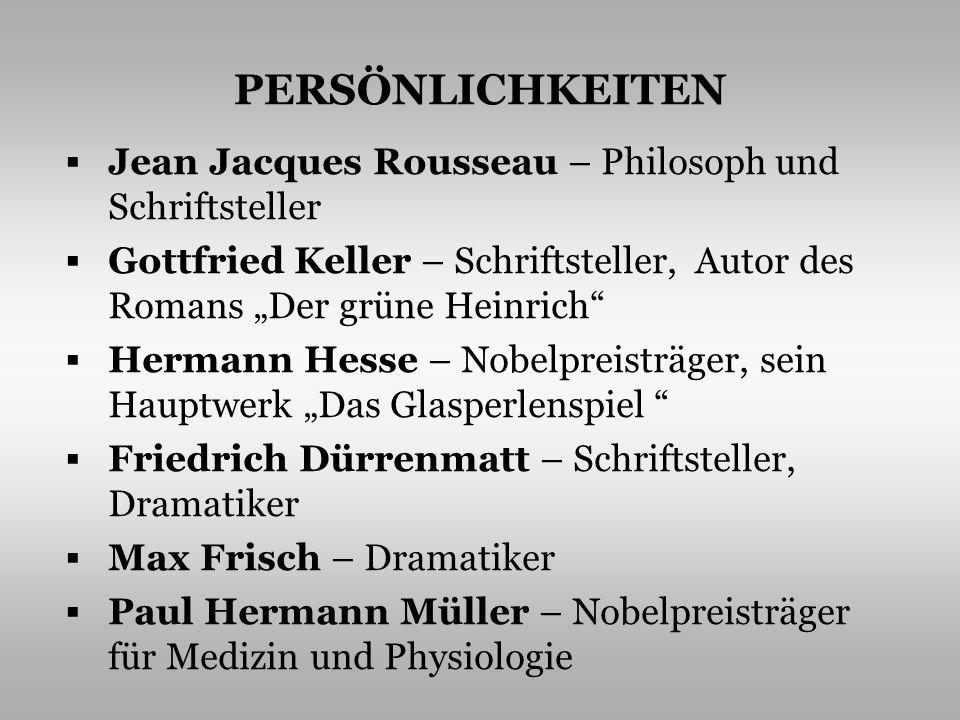PERSÖNLICHKEITEN Jean Jacques Rousseau – Philosoph und Schriftsteller Gottfried Keller – Schriftsteller, Autor des Romans Der grüne Heinrich Hermann H