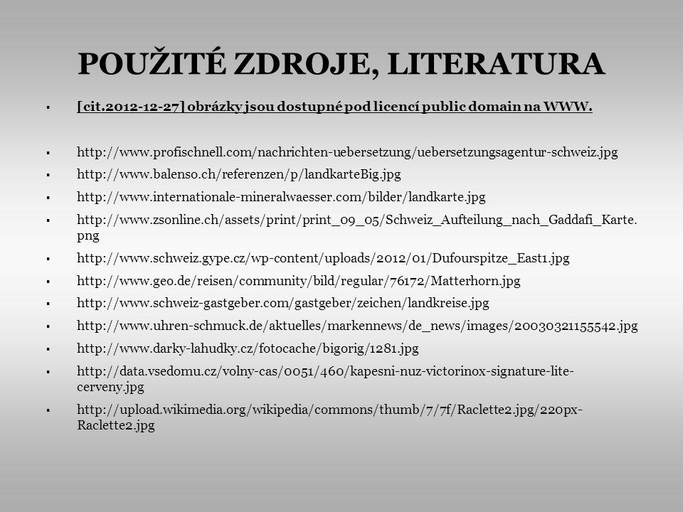 POUŽITÉ ZDROJE, LITERATURA [cit.2012-12-27] obrázky jsou dostupné pod licencí public domain na WWW. http://www.profischnell.com/nachrichten-uebersetzu