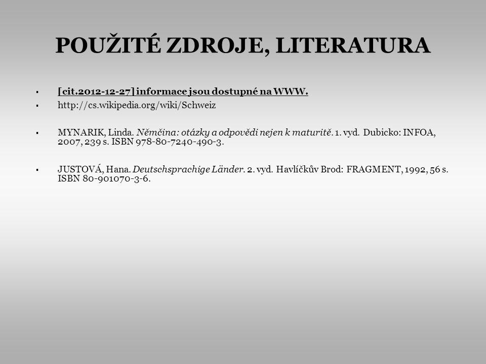 POUŽITÉ ZDROJE, LITERATURA [cit.2012-12-27] informace jsou dostupné na WWW. http://cs.wikipedia.org/wiki/Schweiz MYNARIK, Linda. Němčina: otázky a odp