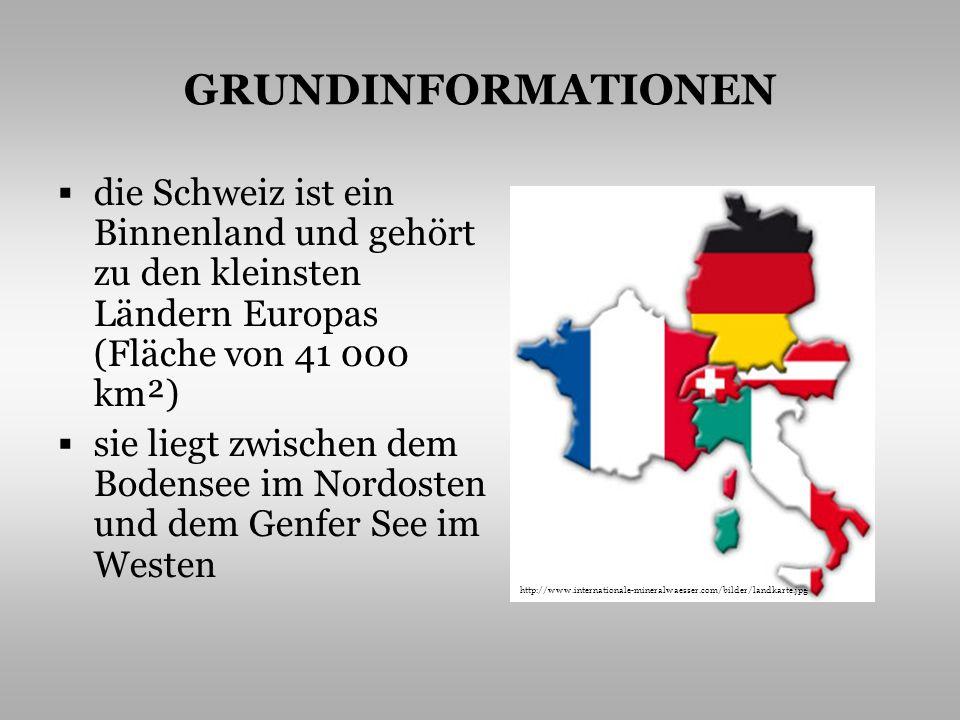 GRUNDINFORMATIONEN die Schweiz ist ein Binnenland und gehört zu den kleinsten Ländern Europas (Fläche von 41 000 km²) sie liegt zwischen dem Bodensee