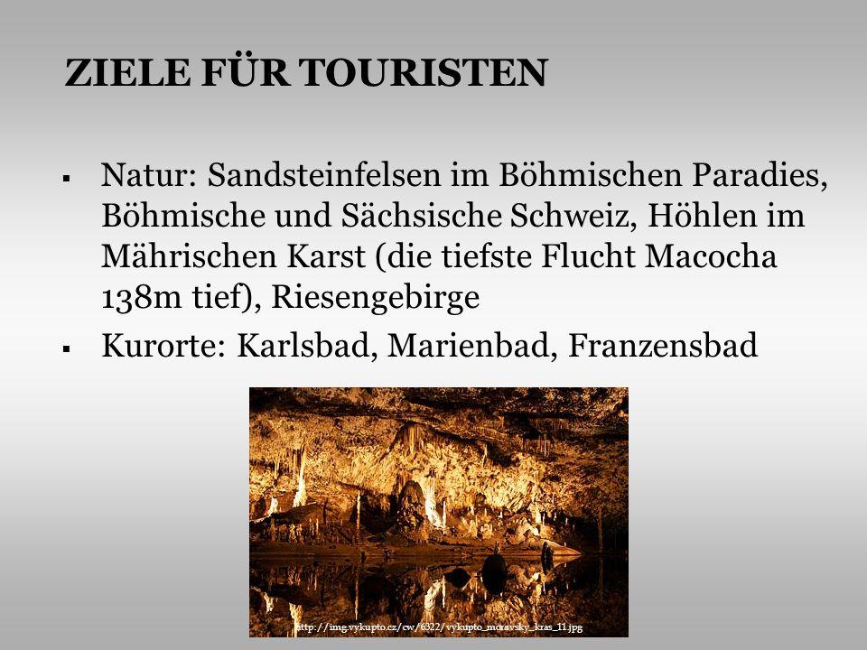 Natur: Sandsteinfelsen im Böhmischen Paradies, Böhmische und Sächsische Schweiz, Höhlen im Mährischen Karst (die tiefste Flucht Macocha 138m tief), Ri