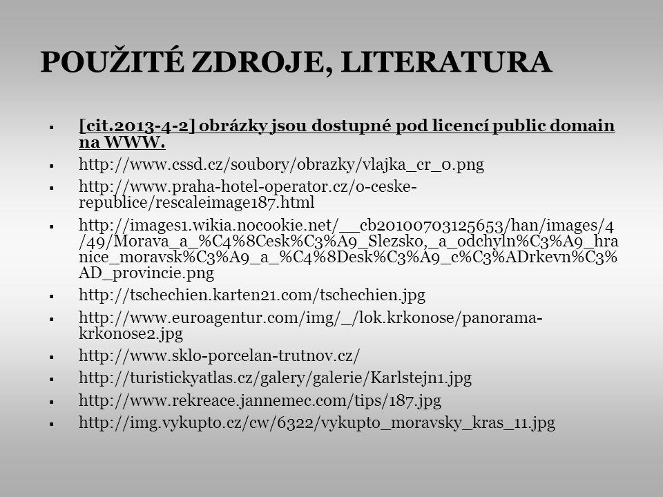 POUŽITÉ ZDROJE, LITERATURA [cit.2013-4-2] obrázky jsou dostupné pod licencí public domain na WWW. http://www.cssd.cz/soubory/obrazky/vlajka_cr_0.png h