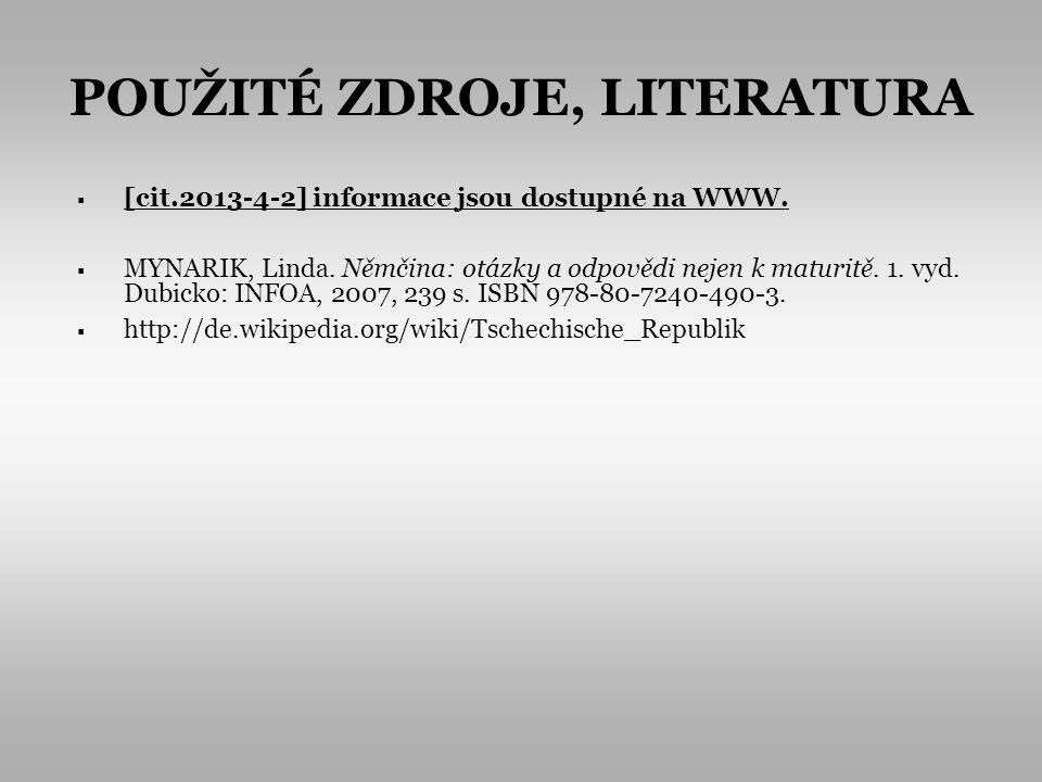 POUŽITÉ ZDROJE, LITERATURA [cit.2013-4-2] informace jsou dostupné na WWW. MYNARIK, Linda. Němčina: otázky a odpovědi nejen k maturitě. 1. vyd. Dubicko