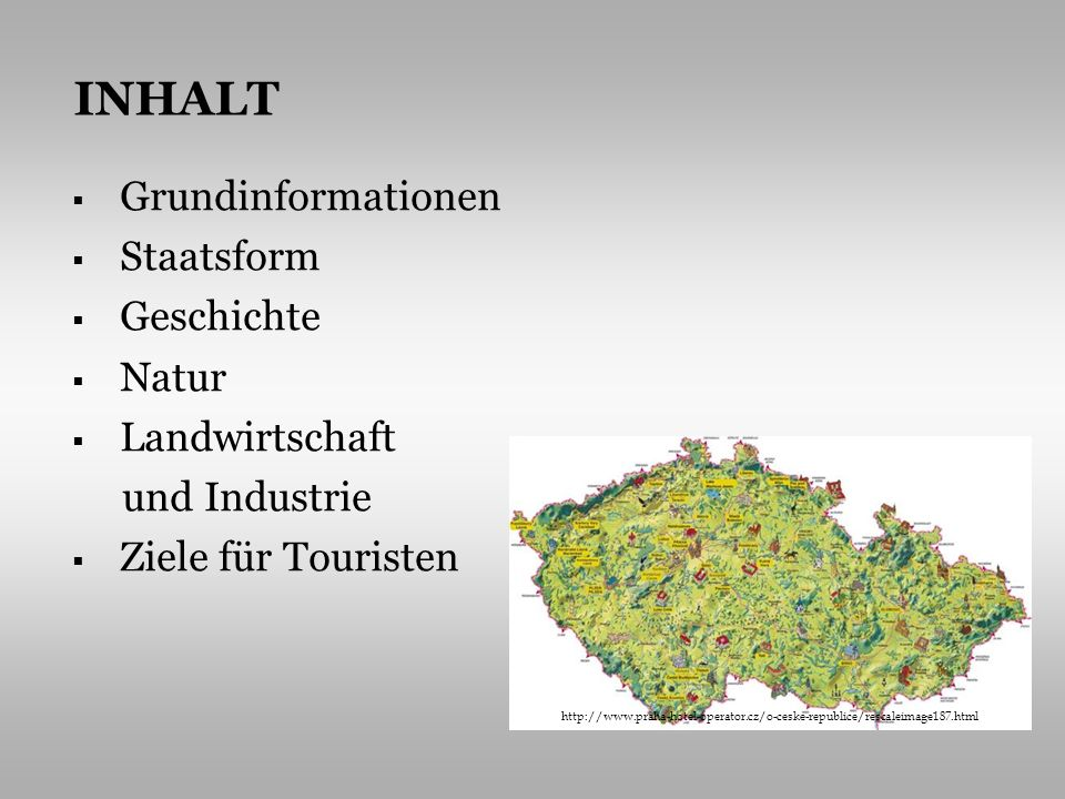 Grundinformationen Staatsform Geschichte Natur Landwirtschaft und Industrie Ziele für Touristen INHALT http://www.praha-hotel-operator.cz/o-ceske-repu