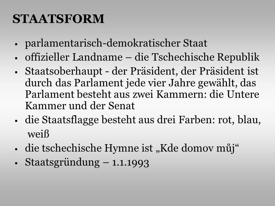STAATSFORM parlamentarisch-demokratischer Staat offizieller Landname – die Tschechische Republik Staatsoberhaupt - der Präsident, der Präsident ist du