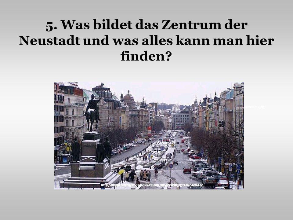 5.Was bildet das Zentrum der Neustadt und was alles kann man hier finden.