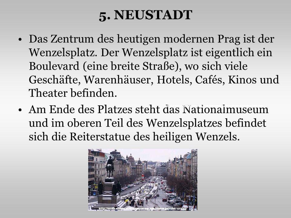 5.NEUSTADT Das Zentrum des heutigen modernen Prag ist der Wenzelsplatz.