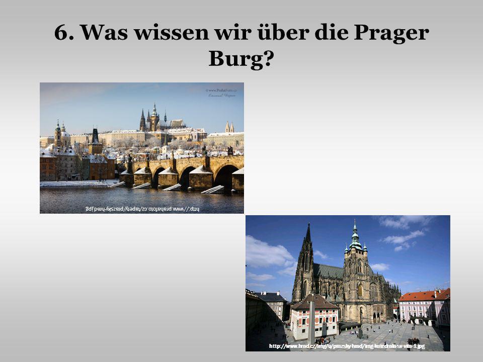 6.Was wissen wir über die Prager Burg.