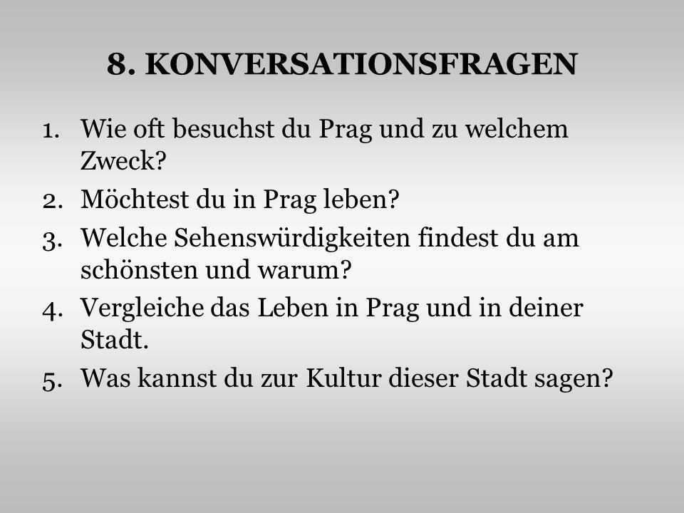 8.KONVERSATIONSFRAGEN 1.Wie oft besuchst du Prag und zu welchem Zweck.