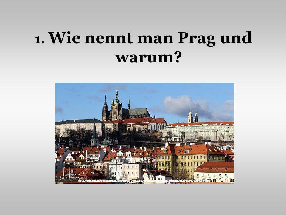 1.Wie nennt man Prag und warum.