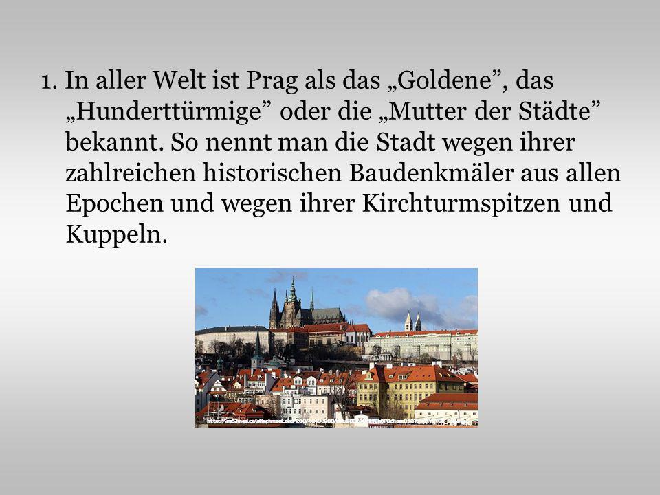 1.In aller Welt ist Prag als das Goldene, das Hunderttürmige oder die Mutter der Städte bekannt.
