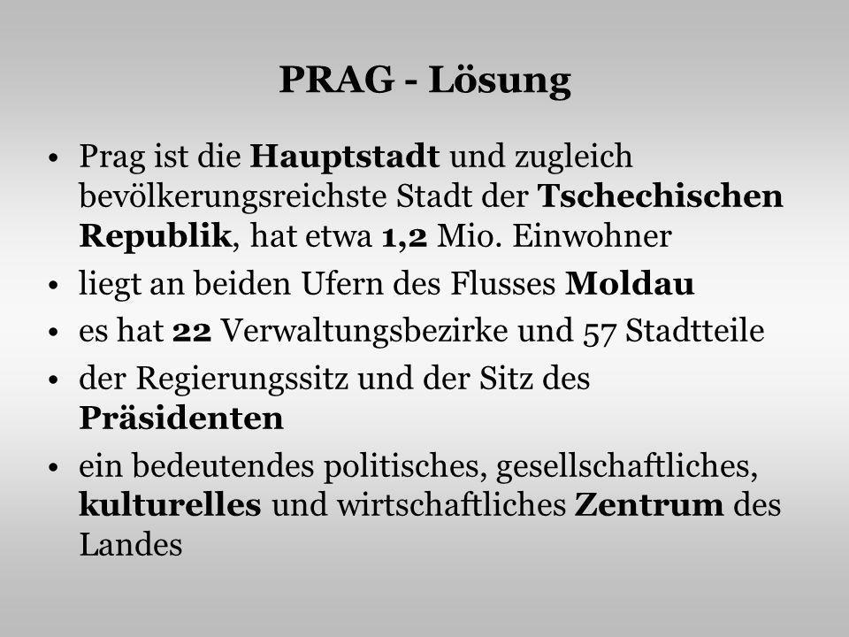PRAG - Lösung Prag ist die Hauptstadt und zugleich bevölkerungsreichste Stadt der Tschechischen Republik, hat etwa 1,2 Mio.