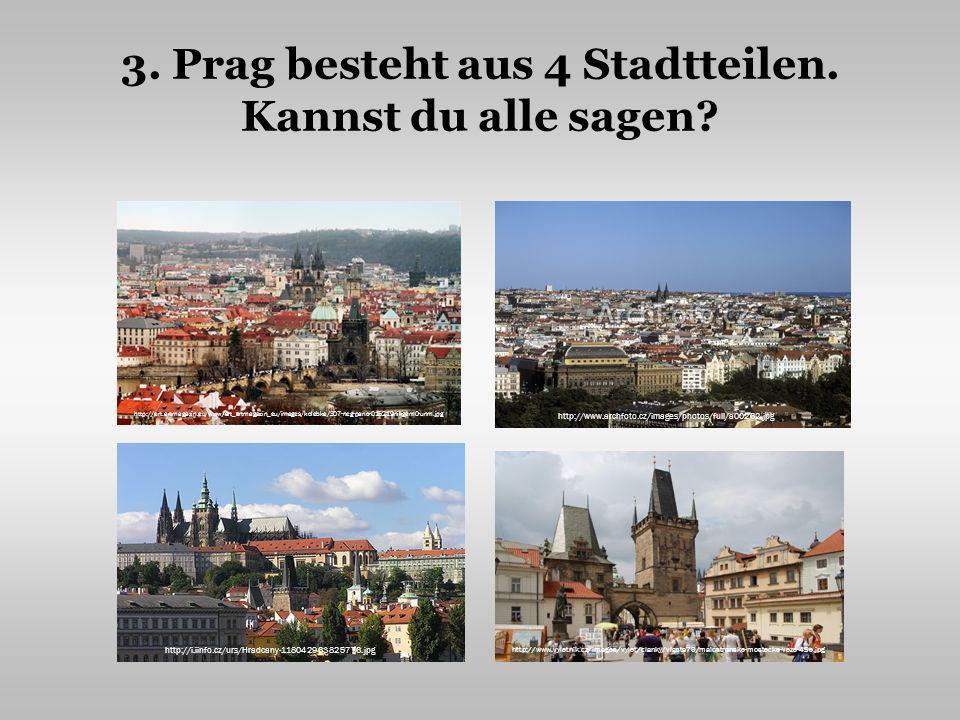 3.Prag besteht aus 4 Stadtteilen. Kannst du alle sagen.
