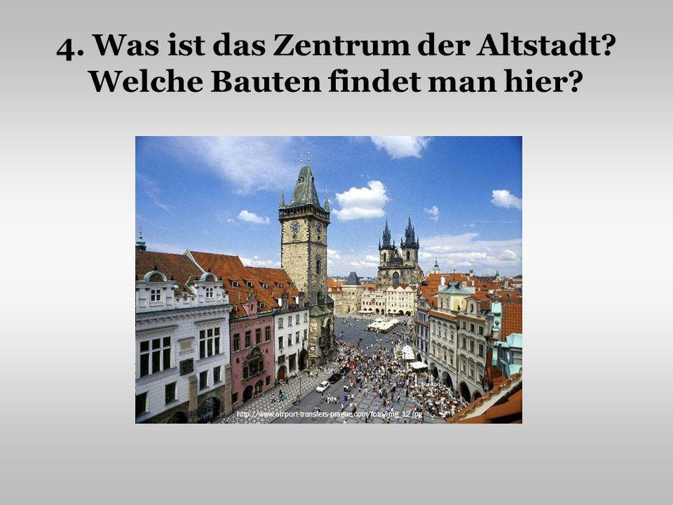 4.Was ist das Zentrum der Altstadt. Welche Bauten findet man hier.