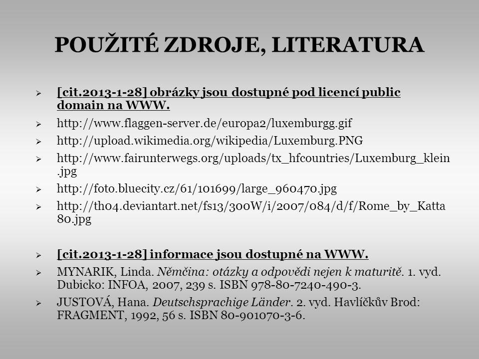POUŽITÉ ZDROJE, LITERATURA [cit.2013-1-28] obrázky jsou dostupné pod licencí public domain na WWW. http://www.flaggen-server.de/europa2/luxemburgg.gif