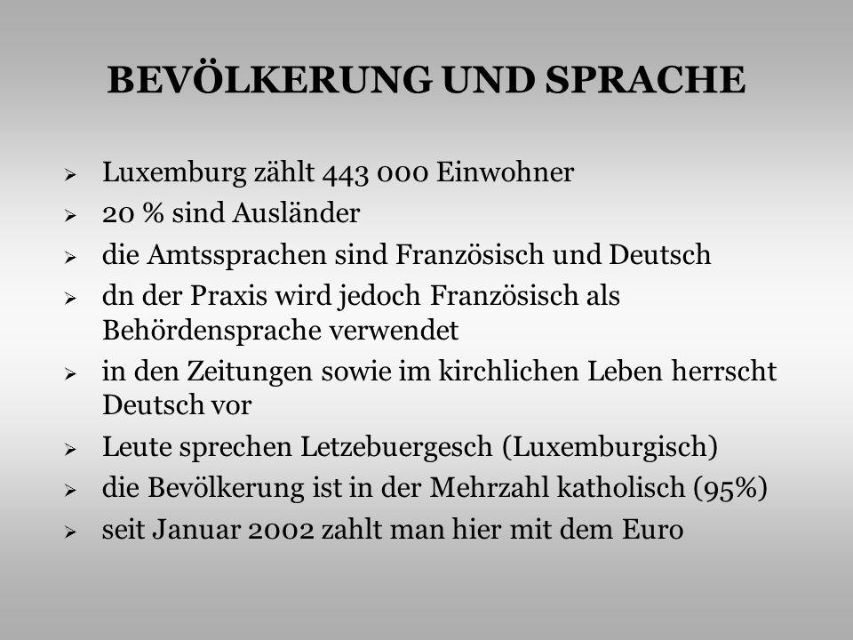 BEVÖLKERUNG UND SPRACHE Luxemburg zählt 443 000 Einwohner 20 % sind Ausländer die Amtssprachen sind Französisch und Deutsch dn der Praxis wird jedoch