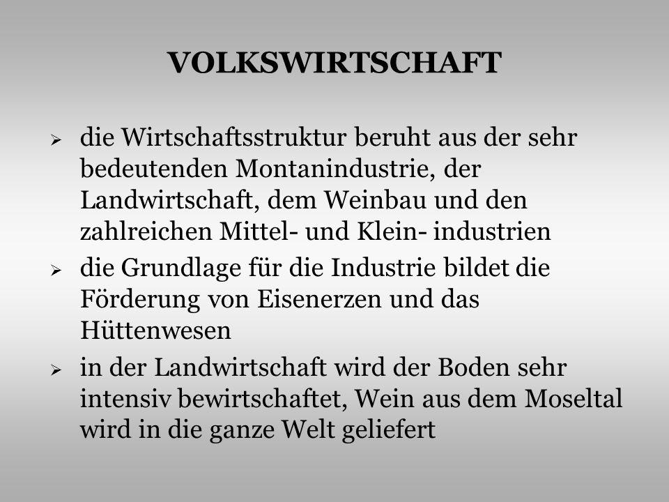 VOLKSWIRTSCHAFT die Wirtschaftsstruktur beruht aus der sehr bedeutenden Montanindustrie, der Landwirtschaft, dem Weinbau und den zahlreichen Mittel- u