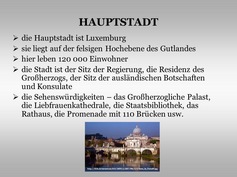 HAUPTSTADT die Hauptstadt ist Luxemburg sie liegt auf der felsigen Hochebene des Gutlandes hier leben 120 000 Einwohner die Stadt ist der Sitz der Reg