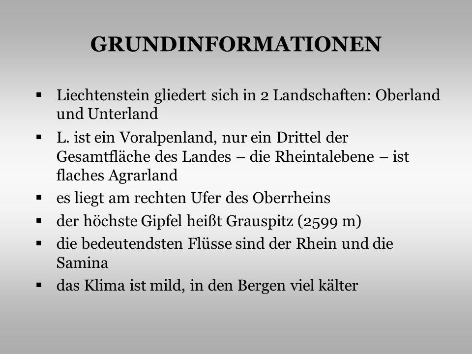 GRUNDINFORMATIONEN Liechtenstein gliedert sich in 2 Landschaften: Oberland und Unterland L.