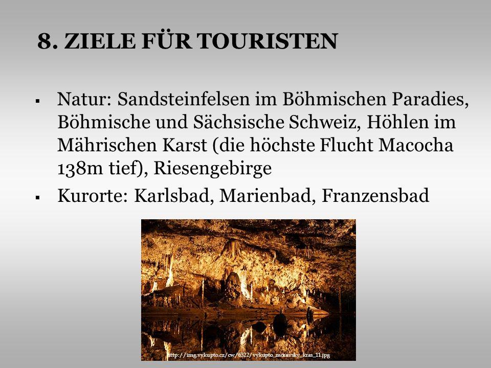 Natur: Sandsteinfelsen im Böhmischen Paradies, Böhmische und Sächsische Schweiz, Höhlen im Mährischen Karst (die höchste Flucht Macocha 138m tief), Ri