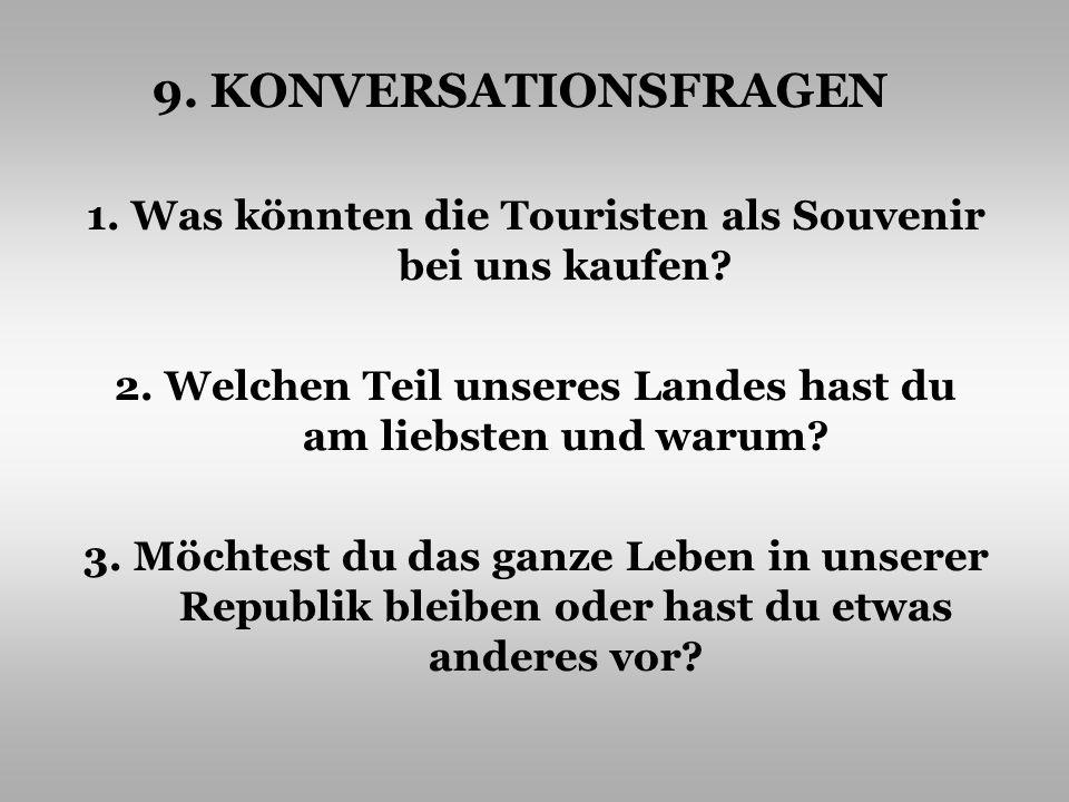 1. Was könnten die Touristen als Souvenir bei uns kaufen? 2. Welchen Teil unseres Landes hast du am liebsten und warum? 3. Möchtest du das ganze Leben