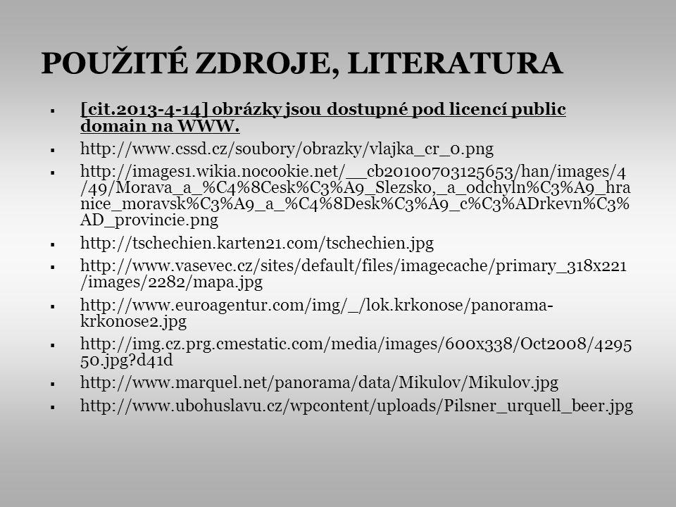 POUŽITÉ ZDROJE, LITERATURA [cit.2013-4-14] obrázky jsou dostupné pod licencí public domain na WWW. http://www.cssd.cz/soubory/obrazky/vlajka_cr_0.png