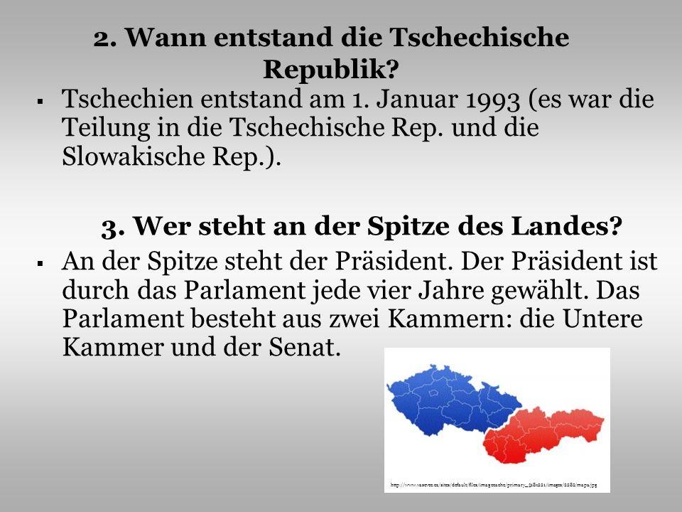 2. Wann entstand die Tschechische Republik? Tschechien entstand am 1. Januar 1993 (es war die Teilung in die Tschechische Rep. und die Slowakische Rep