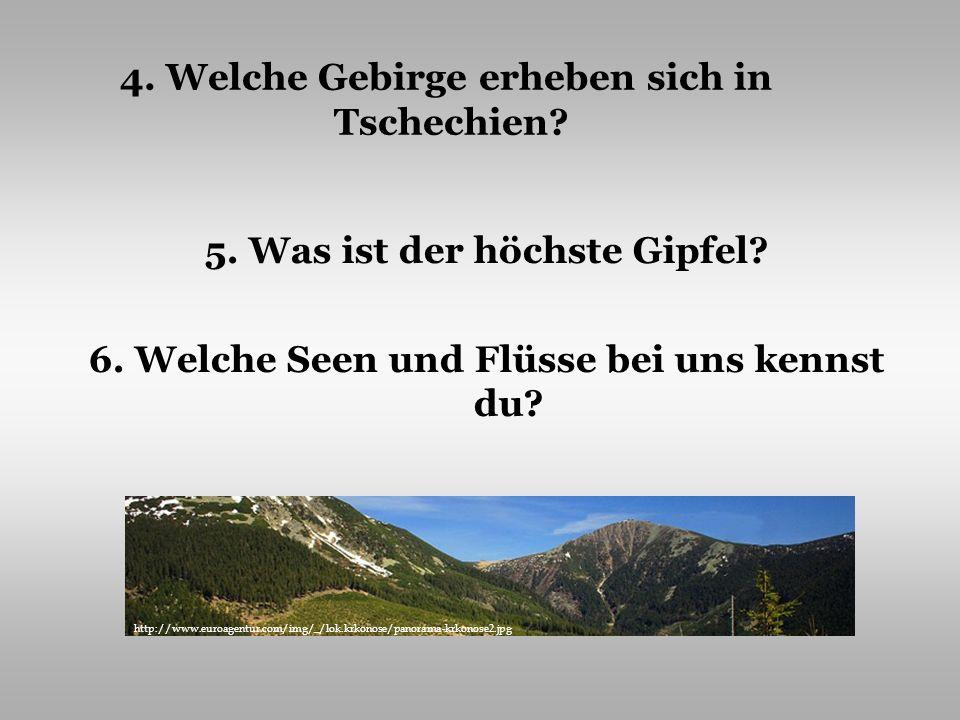 5. Was ist der höchste Gipfel? 6. Welche Seen und Flüsse bei uns kennst du? 4. Welche Gebirge erheben sich in Tschechien? http://www.euroagentur.com/i
