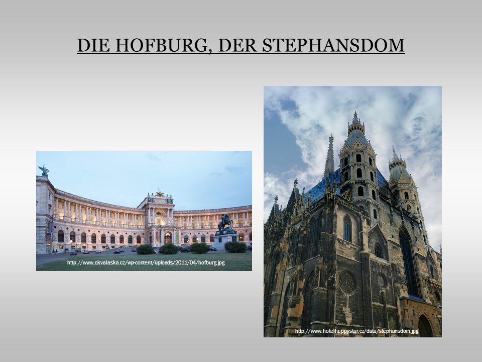 DIE HOFBURG, DER STEPHANSDOM http://www.ckvalaska.cz/wp-content/uploads/2011/04/hofburg.jpg http://www.hotelhappystar.cz/data/stephansdom.jpg