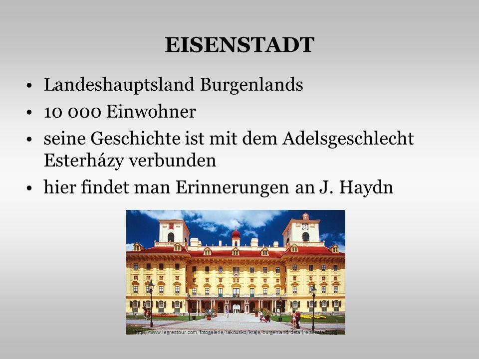 EISENSTADT Landeshauptsland Burgenlands 10 000 Einwohner seine Geschichte ist mit dem Adelsgeschlecht Esterházy verbunden hier findet man Erinnerungen an J.