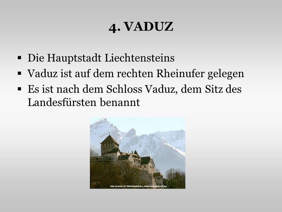 4. VADUZ Die Hauptstadt Liechtensteins Vaduz ist auf dem rechten Rheinufer gelegen Es ist nach dem Schloss Vaduz, dem Sitz des Landesfürsten benannt h