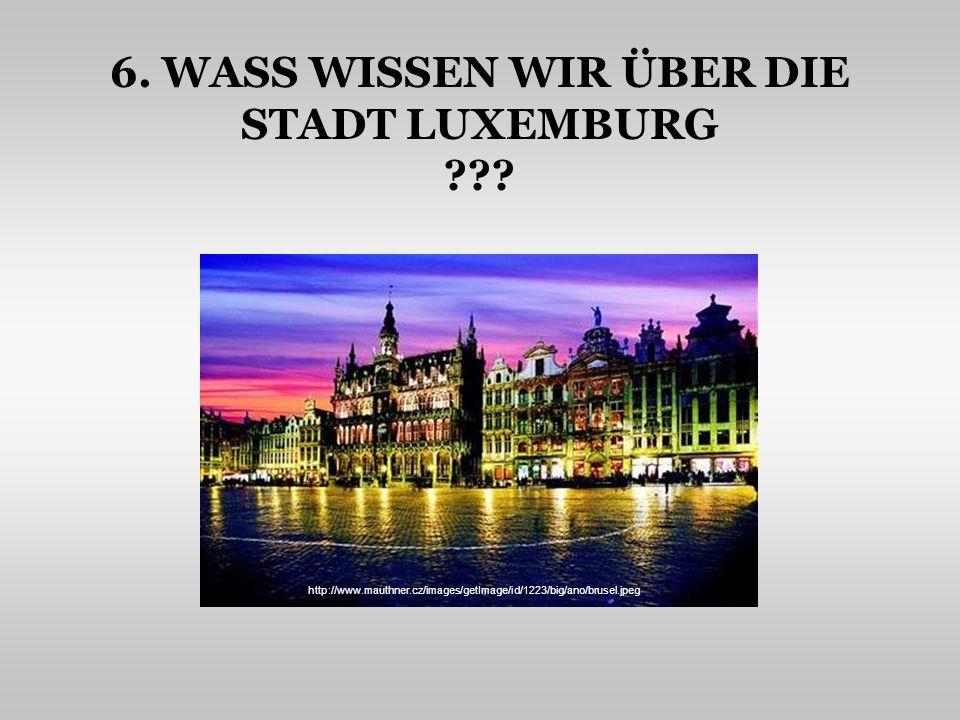 6. WASS WISSEN WIR ÜBER DIE STADT LUXEMBURG ??? http://www.mauthner.cz/images/getImage/id/1223/big/ano/brusel.jpeg