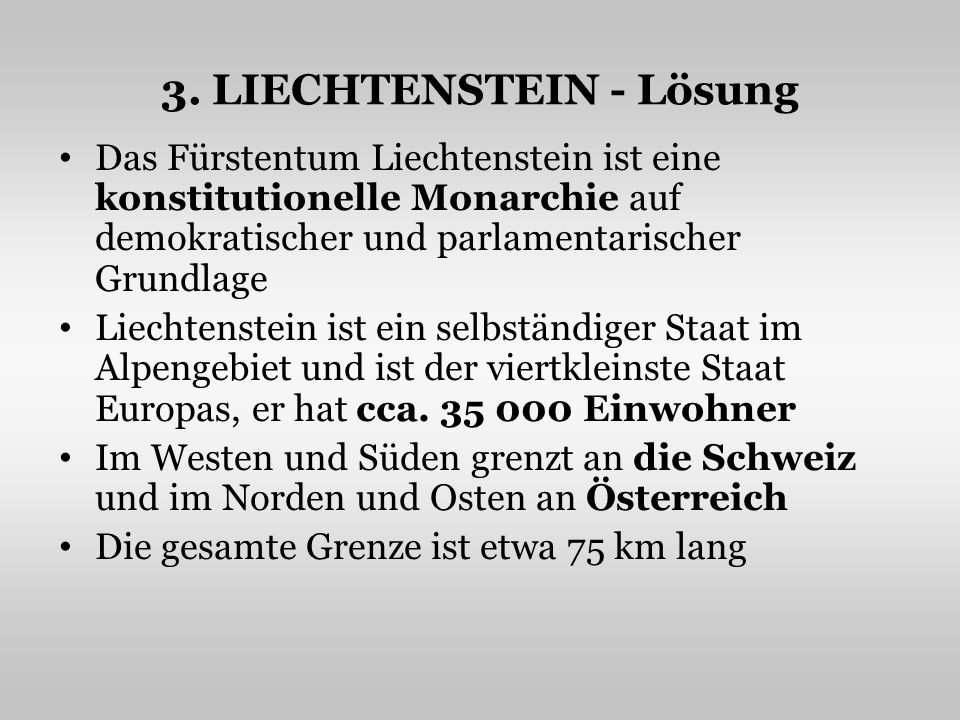 3. LIECHTENSTEIN - Lösung Das Fürstentum Liechtenstein ist eine konstitutionelle Monarchie auf demokratischer und parlamentarischer Grundlage Liechten