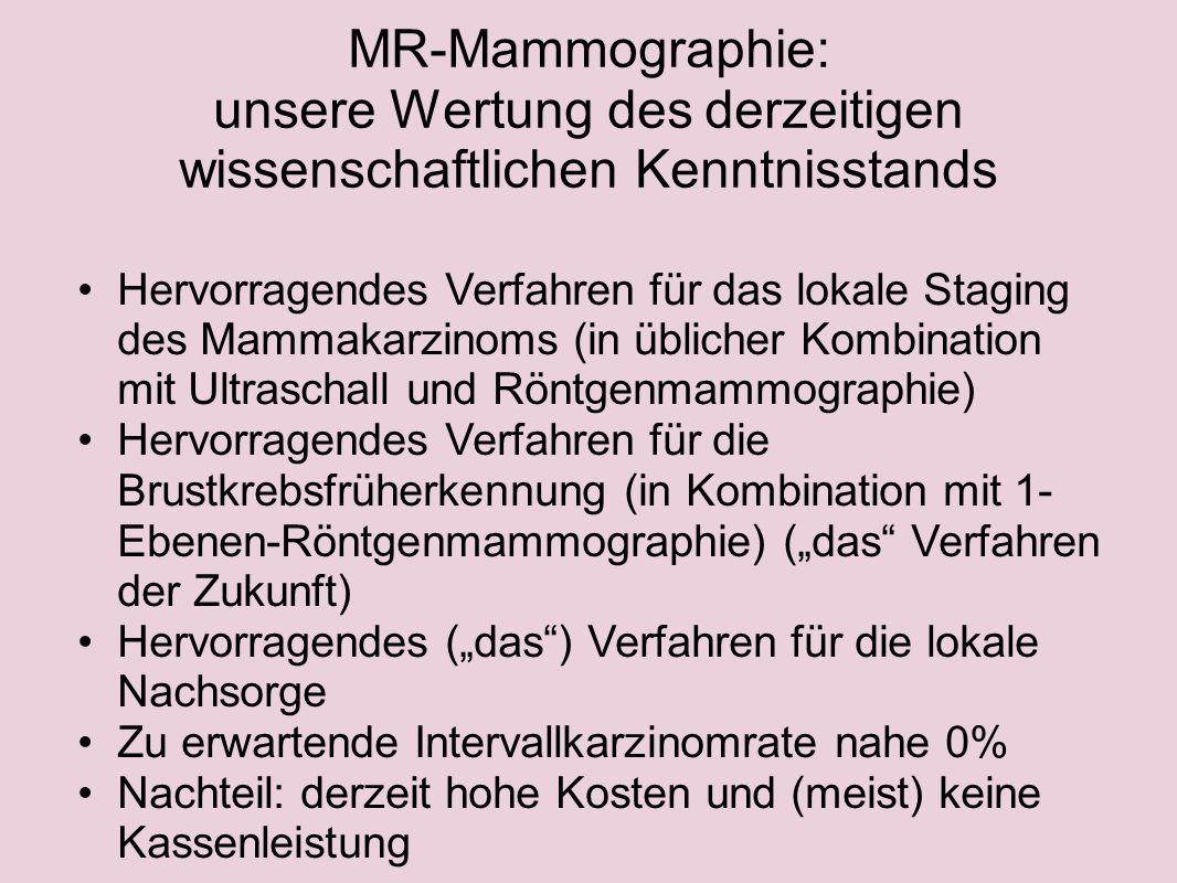 MR-Mammographie: unsere Wertung des derzeitigen wissenschaftlichen Kenntnisstands Hervorragendes Verfahren für das lokale Staging des Mammakarzinoms (