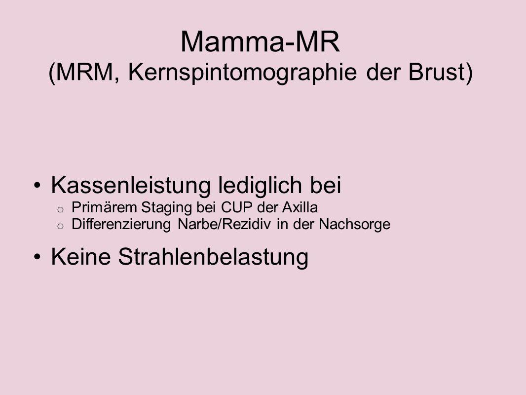 Mamma-MR (MRM, Kernspintomographie der Brust) Kassenleistung lediglich bei o Primärem Staging bei CUP der Axilla o Differenzierung Narbe/Rezidiv in de