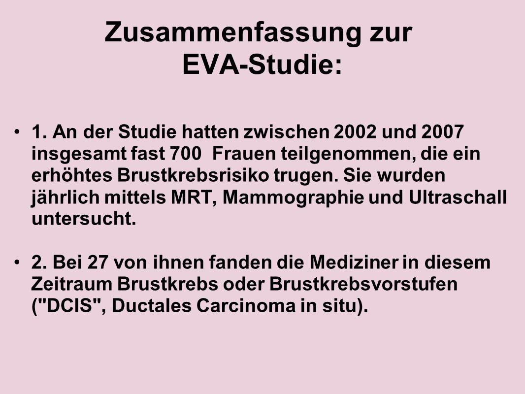 Zusammenfassung zur EVA-Studie: 1. An der Studie hatten zwischen 2002 und 2007 insgesamt fast 700 Frauen teilgenommen, die ein erhöhtes Brustkrebsrisi