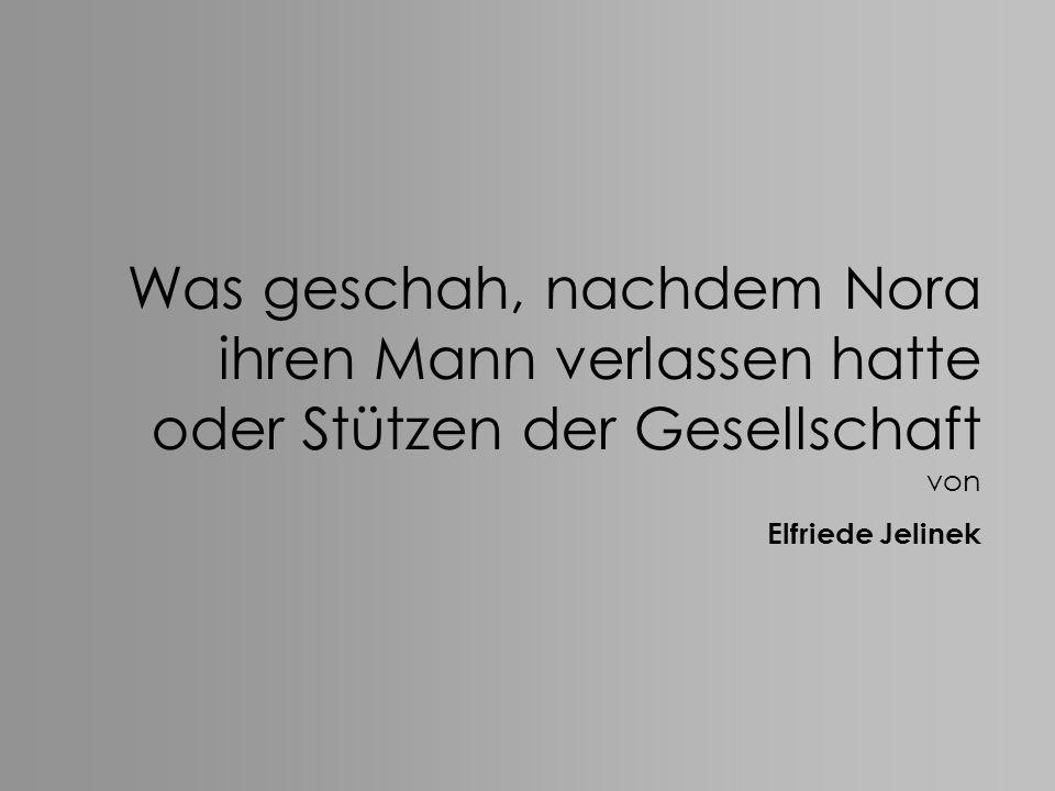 Was geschah, nachdem Nora ihren Mann verlassen hatte oder Stützen der Gesellschaft von Elfriede Jelinek