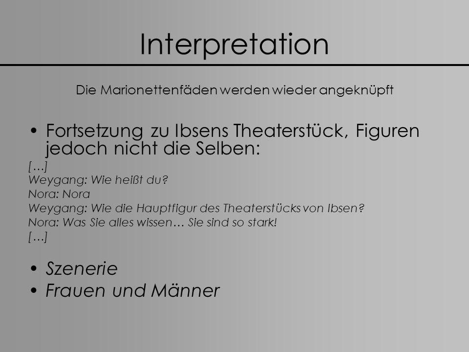 Interpretation Die Marionettenfäden werden wieder angeknüpft Fortsetzung zu Ibsens Theaterstück, Figuren jedoch nicht die Selben: […] Weygang: Wie hei