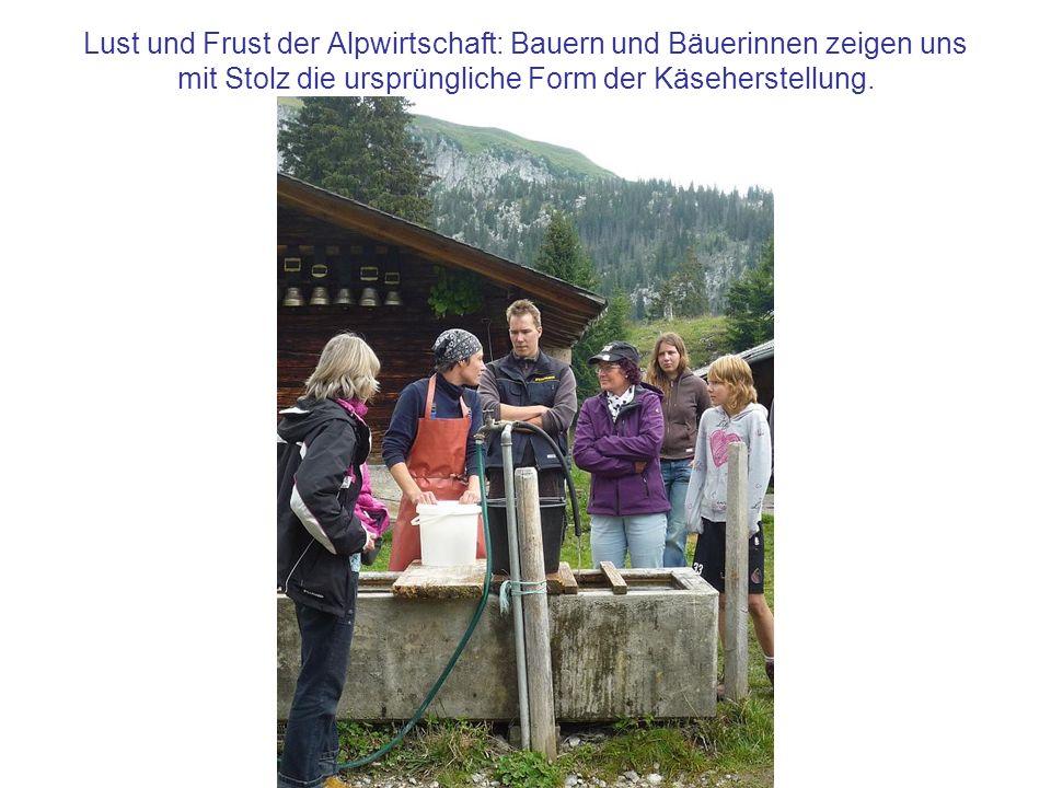 Lust und Frust der Alpwirtschaft: Bauern und Bäuerinnen zeigen uns mit Stolz die ursprüngliche Form der Käseherstellung.
