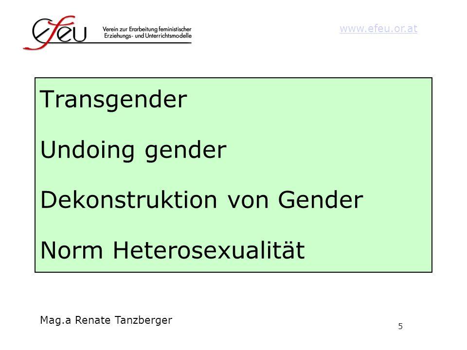 5 www.efeu.or.at Mag.a Renate Tanzberger Transgender Undoing gender Dekonstruktion von Gender Norm Heterosexualität