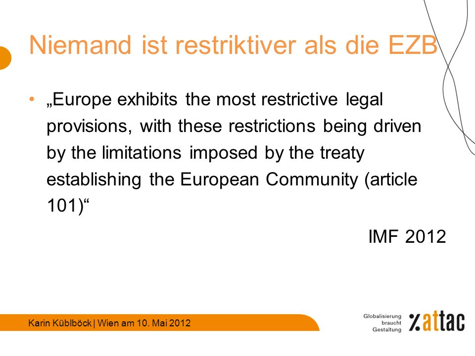Karin Küblböck | Wien am 10. Mai 2012 Niemand ist restriktiver als die EZB Europe exhibits the most restrictive legal provisions, with these restricti