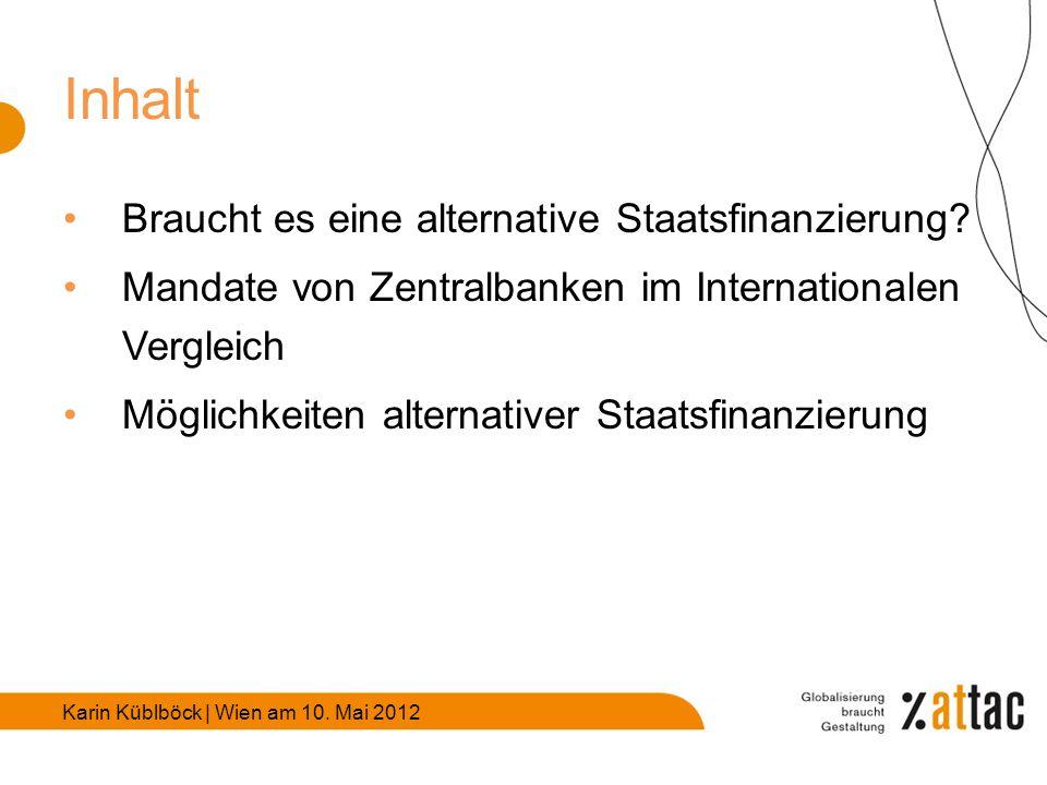 Karin Küblböck | Wien am 10. Mai 2012 Inhalt Braucht es eine alternative Staatsfinanzierung.