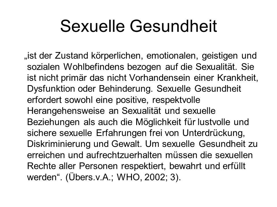 Sexuelle Gesundheit ist der Zustand körperlichen, emotionalen, geistigen und sozialen Wohlbefindens bezogen auf die Sexualität. Sie ist nicht primär d