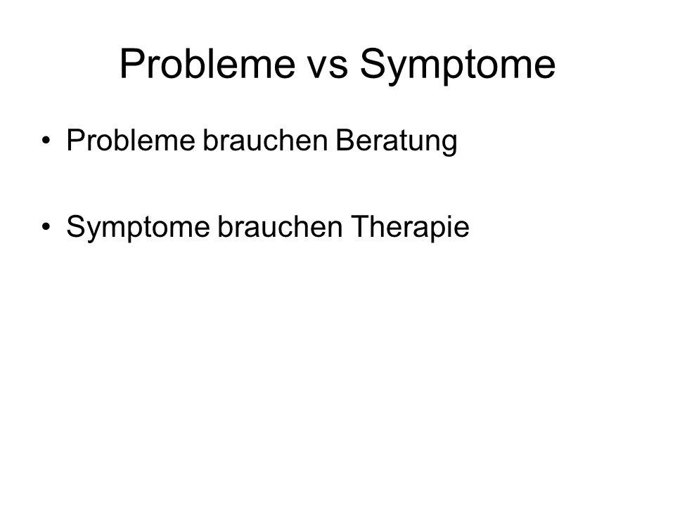 Probleme vs Symptome Probleme brauchen Beratung Symptome brauchen Therapie