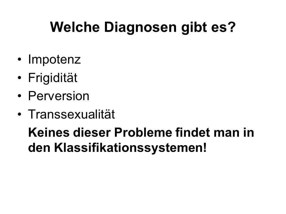 Diagnosen im ICD 10 zu Störungen der Sexualität der sexuellen Funktion der sexuellen Präferenz (Paraphilien) der Geschlechtsidentität (Transsexualität) Nicht dazu gehören: Beeinträchtigungen der Reproduktion Folgen sexueller Traumatisierungen Beeinträchtigungen der Bindungsfähigkeit