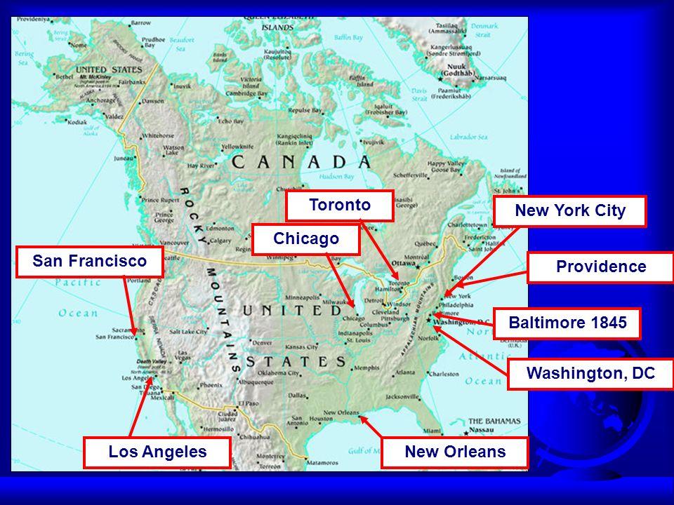 Baltimore 1845 Washington, DC TorontoChicagoSan Francisco New Orleans Los Angeles ProvidenceNew York City
