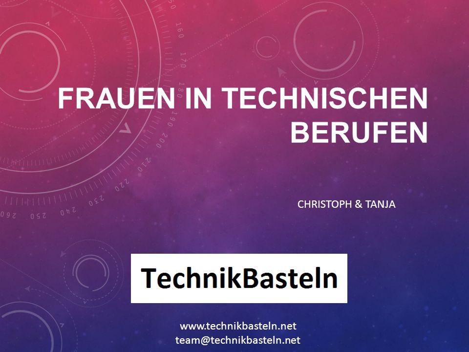 FRAUEN IN TECHNISCHEN BERUFEN CHRISTOPH & TANJA www.technikbasteln.net team@technikbasteln.net