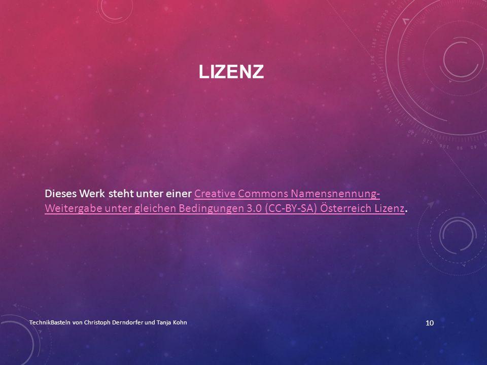 LIZENZ Dieses Werk steht unter einer Creative Commons Namensnennung- Weitergabe unter gleichen Bedingungen 3.0 (CC-BY-SA) Österreich Lizenz.Creative C