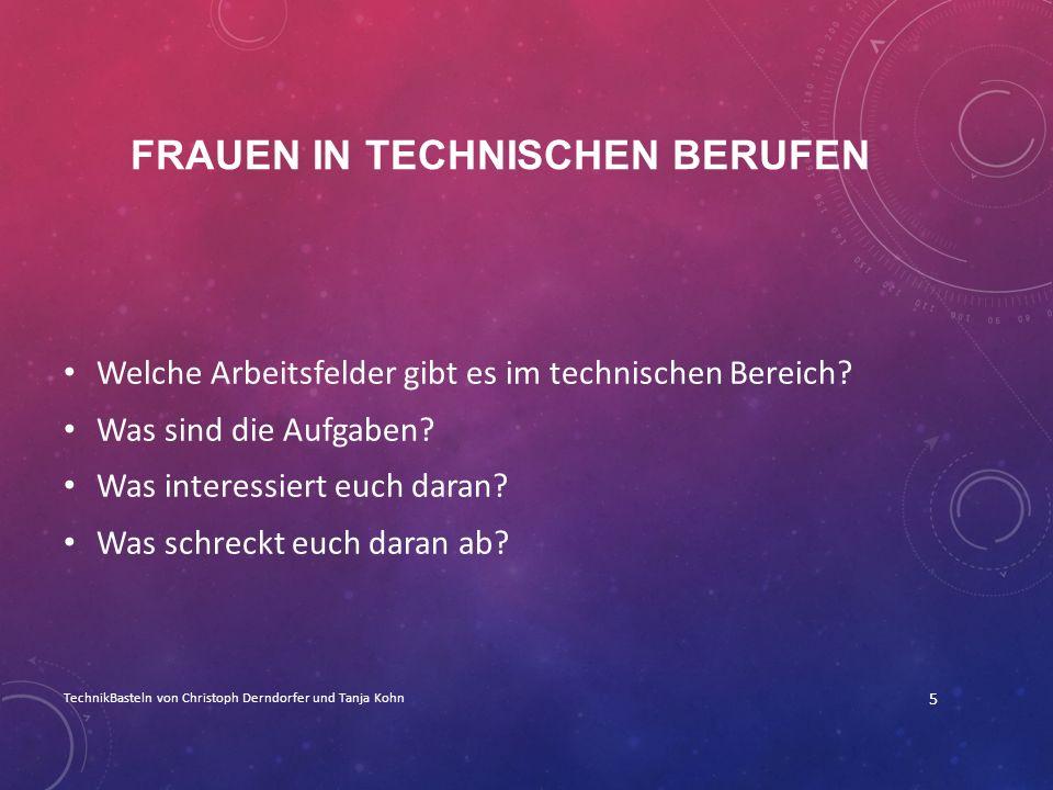 FRAUEN IN TECHNISCHEN BERUFEN Welche Arbeitsfelder gibt es im technischen Bereich? Was sind die Aufgaben? Was interessiert euch daran? Was schreckt eu