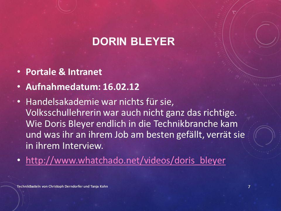 DORIN BLEYER Portale & Intranet Aufnahmedatum: 16.02.12 Handelsakademie war nichts für sie, Volksschullehrerin war auch nicht ganz das richtige. Wie D